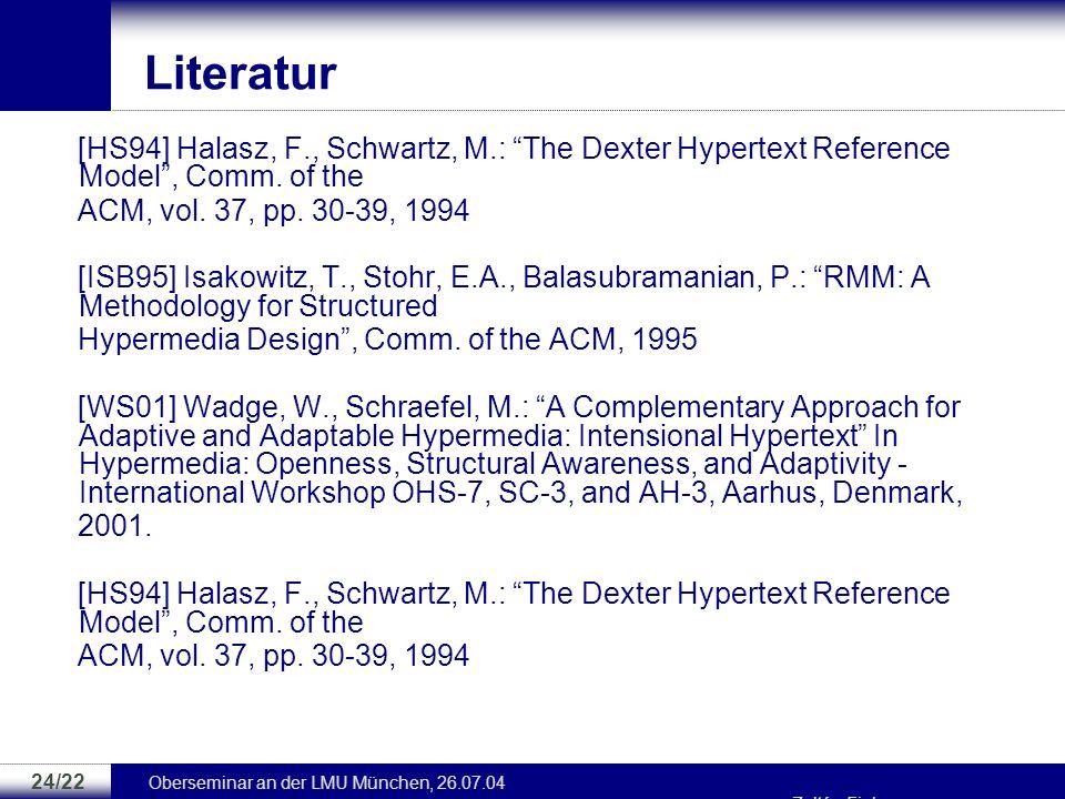 Literatur[HS94] Halasz, F., Schwartz, M.: The Dexter Hypertext Reference Model , Comm. of the. ACM, vol. 37, pp. 30-39, 1994.